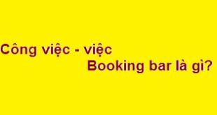 Công việc - việc làm nhân viên booking bar là gì?