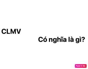 CLMV có nghĩa là gì? viết tắt của từ gì?